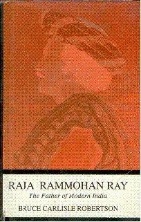 Raja Rammohan Ray: The Father of Modern India