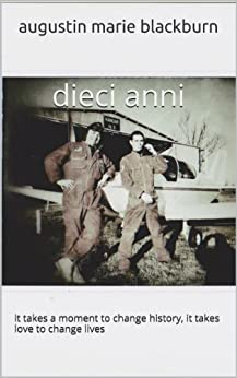 dieci anni: it takes a moment to change history, it takes love to