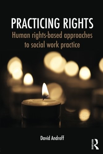 Practicing Rights: Human rights-based approaches to social work practice