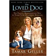 The Loved Dog: The Playful, Nonaggressive Way to Teach Your Dog Good Behavior by Tamar Geller, Andrea Cagan (With)