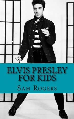 Elvis Presley for Kids: A Biography of Elvis Presley Just for Kids! ()