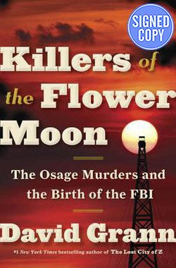 Killers of the Flower Moon: The Osage Murders and the Birth of the FBI AUTOGRAPHED by David Grann (SIGNED EDITION) 4/20/17