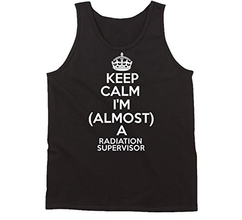 Keep Calm Im Almost a Radiation Supervisor Job Tanktop S Black
