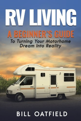 RV Living: A Beginner Guide To Turning Your Motorhome Dream Into Reality