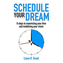 Schedule Your Dream: 8 steps to maximizing your time and mobilizing your vision