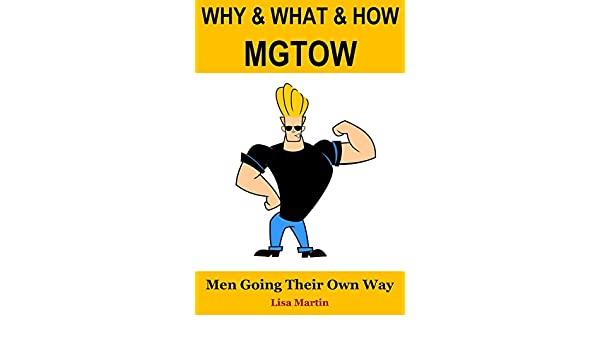 Amazon com: WHY & WHAT & HOW MGTOW : Men Going Their Own Way eBook