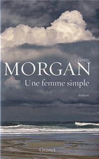 Une femme simple : roman, Morgan, Cédric