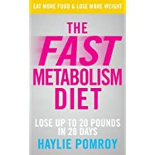 The Fast Metabolism Diet: Unleash Your Body's Natural Fat-Burning Power and Lose 20lbs in 4 Weeks: Written by Haylie Pomroy, 2013 Edition, Publisher: Vermilion [Paperback]