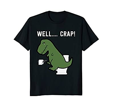 Well Crap funny t rex shirt Dinosaur Clothing