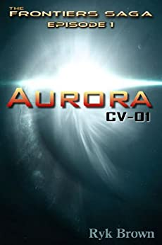 "Ep.#1 - ""Aurora: CV-01"" (The Frontiers Saga) by [Brown, Ryk]"