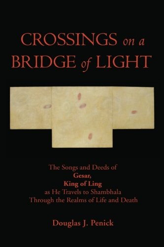CROSSINGS on a BRIDGE of LIGHT: The Songs and Deeds of GESAR, KING OF LING as He Travels to Shambhala Through the Realms of Life and Death (Bridges On The Journey)