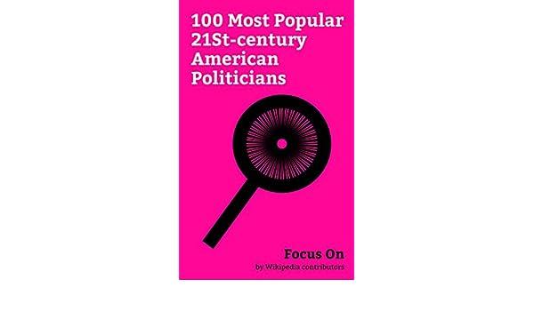 Focus On: 100 Most Popular 21St-century American Politicians: Donald Trump, Barack Obama, Mike Pence, George W. Bush, Bill Clinton, Joe Biden, Jeff Sessions ...