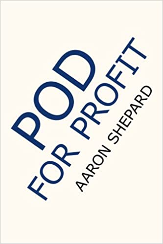 pod for profit more on the new business of self publishing or how