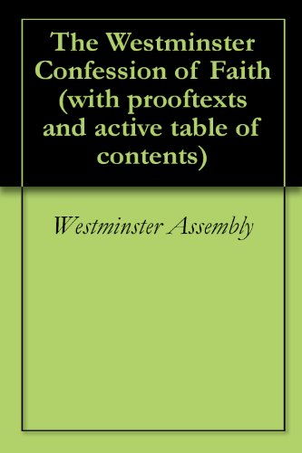 (The Westminster Confession of Faith (with prooftexts and active table of contents))