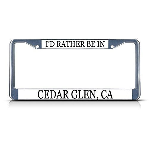 (Metal License Plate Frame Solid Insert I'd Rather Be in Cedar Glen, Ca Car Auto Tag Holder - Chrome 2 Holes, Set of 2)
