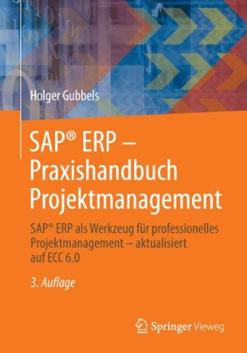 SAP® ERP - Praxishandbuch Projektmanagement: SAP® ERP als Werkzeug für professionelles Projektmanagement - aktualisiert auf ECC 6.0 (German Edition) Pdf