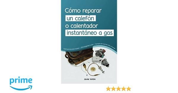 como reparar un calefon o calentador instantaneo a gas: Amazon.es: Javier Anton Bedoya: Libros