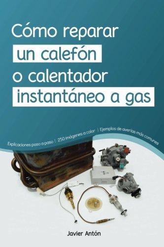como reparar un calefon o calentador instantaneo a gas  [Anton Bedoya, Javier] (Tapa Blanda)