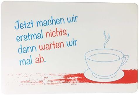 Schreibtischunterlage Motiv mit Spruch: ' Jetzt machen wir erstmal nichts....' 40 x 60 cm abwischbar