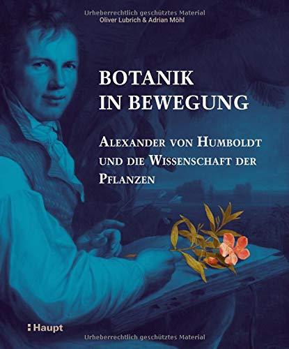 Botanik in Bewegung: Alexander von Humboldt und die Wissenschaft der Pflanzen (Botanik-shops)