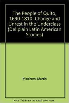 The People Of Quito, 1690-1810: Change And Unrest In The Underclass (DELLPLAIN LATIN AMERICAN STUDIES)