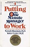Putting the One Minute Manager to Work, Kenneth V. F. Blanchard and Robert Lorber, 0425077578