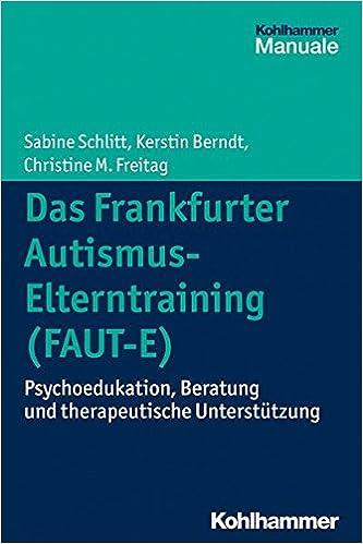 Book Das Frankfurter Autismus- Elterntraining (FAUT-E): Psychoedukation, Beratung und therapeutische Unterst:tzung (German Edition)