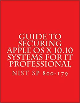NIST SP 800-179 - Guide to Securing Apple OS X 10 10 Systems for IT