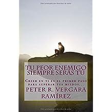 Tu Peor Enemigo Siempre Serás Tú: Creer en ti es el primer paso para superar tus miedos... (Motivación para vivir plenamente) (Volume 1) (Spanish Edition)