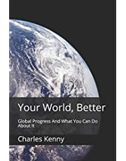 Your World, Better: Global Progress And What You Can Do About It