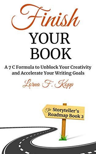 Finish Your Book: A 7 C Formula to Unblock Your Creativity and Accelerate Your Writing Goals (The Storyteller's Roadmap Book 2)
