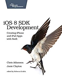 iOS 8 SDK Development: Creating iPhone and iPad Apps with Swift (The Pragmatic Programmers)
