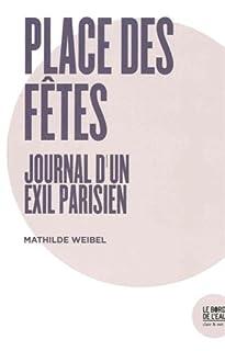 Place des Fêtes : journal d'un exil parisien, Weibel, Mathilde