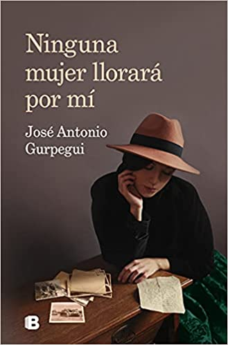 Ninguna mujer llorará por mí de José Antonio Gurpegui