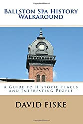 Ballston Spa History Walkaround: A Guide to Historic Places and Interesting People