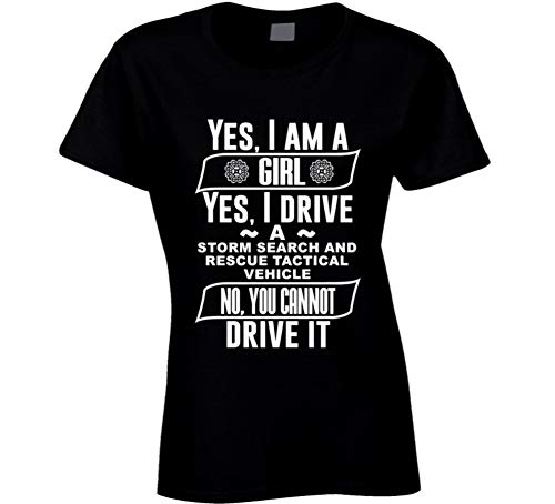 Yes I Am a Girl and Drive Storm Search and Rescue Tactical Vehicle Car Adorer Lover Cool Auto T Shirt S Black