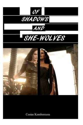 Of Shadows and She-Wolves: Stories of Queen Gorgo and Queen Artemisia -