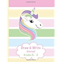 Draw & Write Journal Grades K-2: Cute Learn To Write and Draw Journal Ideal for Grades K-2: Top Half Page with Drawing Space Bottom Half with Lines ... Notebooks for Kids (Draw and Write Journals)