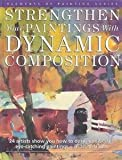 Strengthen Your Paintings with Dynamic Composition, Frank Webb, 0891345507