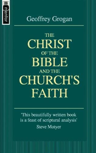 The Christ of the Bible and the Church's Faith (Mentor)