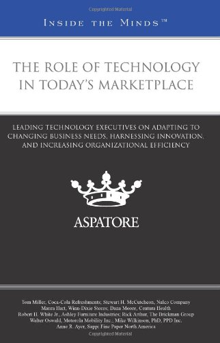 The Role of Technology in Today's Marketplace: Leading Technology Executives on Adapting to Changing Business Needs, Harnessing Innovation, and Increasing Organizational Efficiency (Inside the Minds)