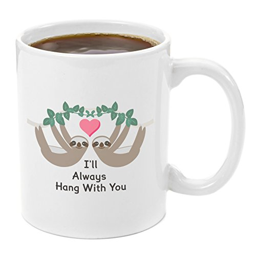 Hang with You Sloth | Coffee Mug 11 oz - birthday, unique, graduation, perfect, anniversary, personalized, bridal shower, wedding, engagement, funny, Valentine, sentimental gifts for her