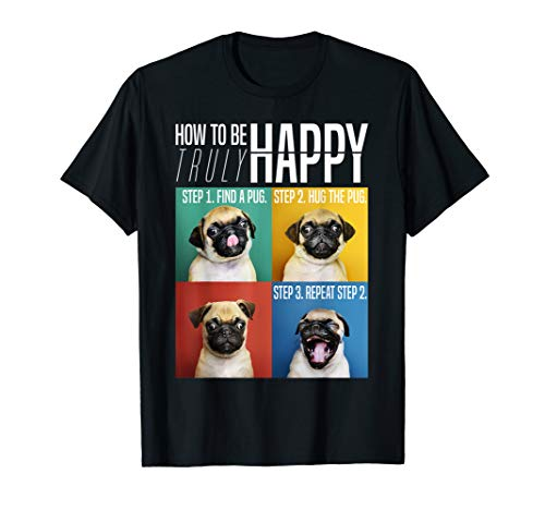 How To Be Truly Happy T Shirt, Hug The Pug T Shirt]()