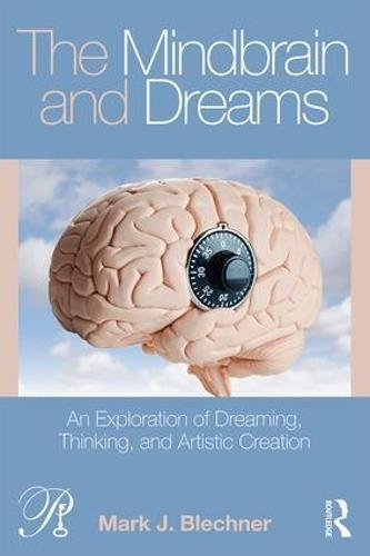 The Mindbrain and Dreams: An Exploration of Dreaming, Thinking, and Artistic Creation (Psychoanalysis in a New Key Book Series) by Routledge