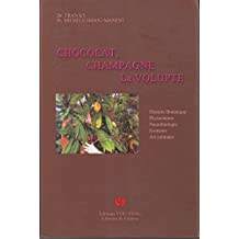 Chocolat, champagne, la volupté : Histoire, botanique, phytochimie, neurobiologie, érotisme, art culinaire