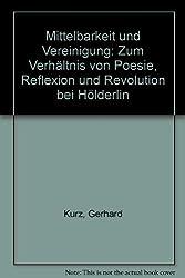 Mittelbarkeit und Vereinigung. Zum Verhältnis von Poesie, Reflexion und Revolution bei Hölderlin