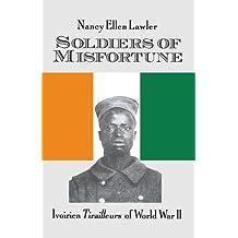 Soldiers Of Misfortune: Ivoirien Tirailleurs Of Wwii