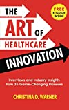 The Art of Healthcare Innovation: Interviews and