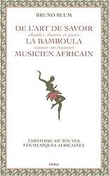 De l'art de savoir chanter danser et jouer la bamboula comme un éminent musicien africain - Le guide des Musiques Africaines