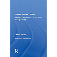 The Business of War: Workers, Warriors and Hostages in Occupied Iraq (English Edition)